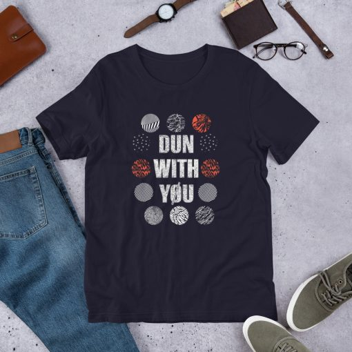 Dun with you Short Sleeve Unisex T Shirt