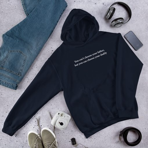 You can't choose your father but can choose your daddy Unisex Hoodie